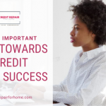 The 6 Most Important Steps Towards True Credit Repair Success
